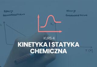 Kurs 4. Kinetyka i statyka chemiczna