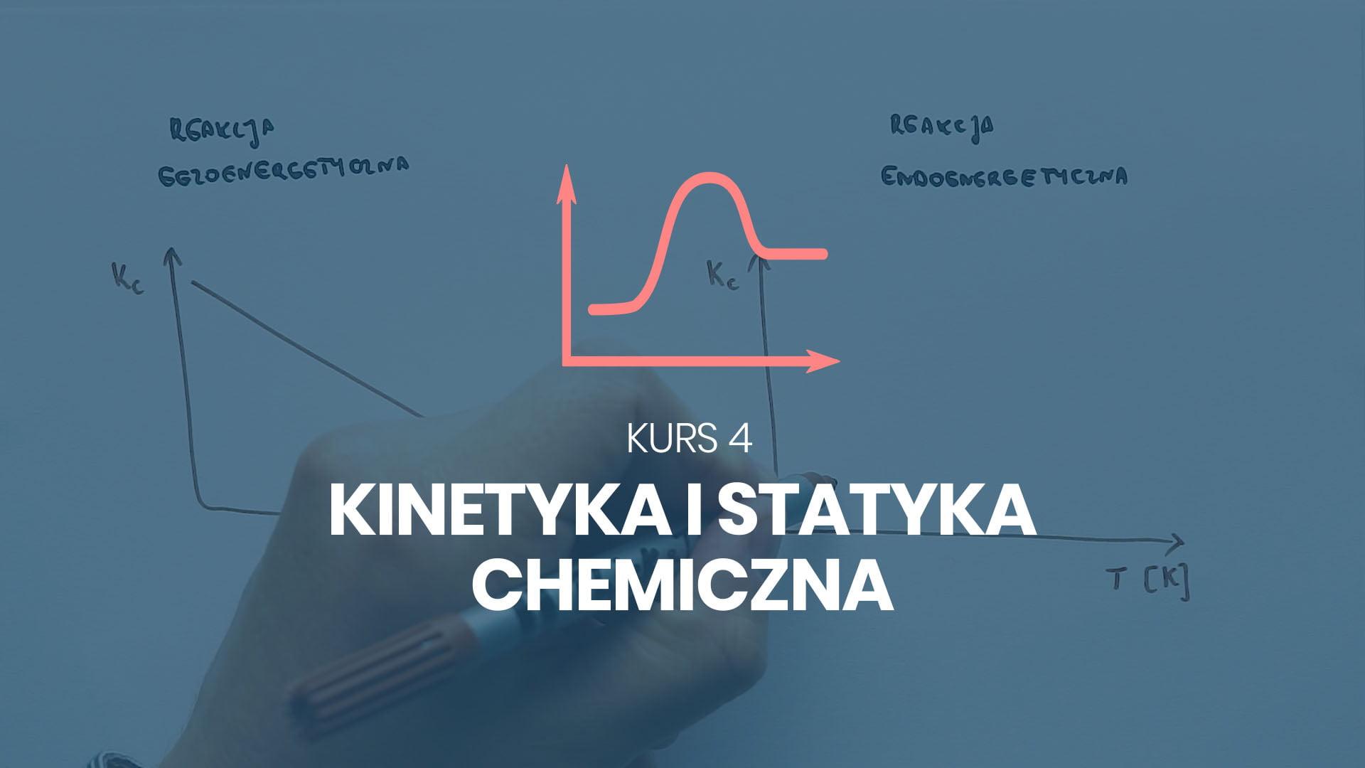 kurs 4 kinetyka i statyka chemiczna chemia na 100%